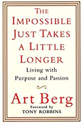 Impossible Just Takes a Little Longer: Living with Purpose and Passion, The
