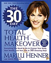 30 Day Total Health Makeover: Everything You Need to Do to Change Your Body, Your Health, and Your Life in 30 Amazing Days, The