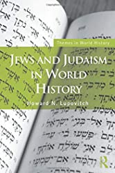 Jews and Judaism in World History (Themes in World History)