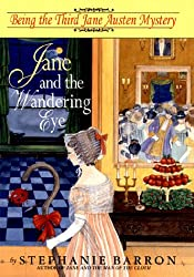 Jane and the Wandering Eye: Being the Third Jane Austen Mystery