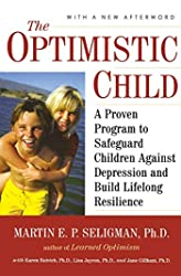 Optimistic Child: A Proven Program to Safeguard Children Against Depression and Build Lifelong Resilience, The
