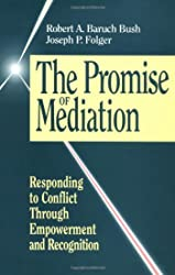Promise of Mediation: Responding to Conflict Through Empowerment and Recognition (Jossey-Bass Conflict Resolution), The