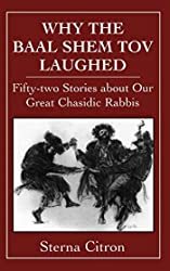 Why the Baal Shem Tov Laughed: Fifty-two Stories about Our Great Chasidic Rabbis (v. 3)