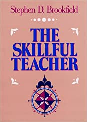 Skillful Teacher: On Technique, Trust, and Responsiveness in the Classroom (Jossey Bass Higher and Adult Education), The