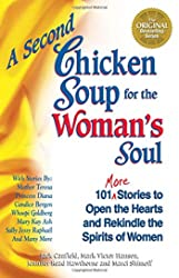 Second Chicken Soup for the Woman's Soul: 101 More Stories to Open the Hearts and Rekindle the Spirits of Women, A