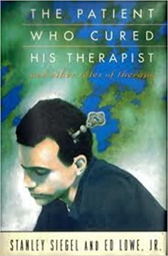Patient Who Cured His Therapist: And Other Tale of Therapy, The
