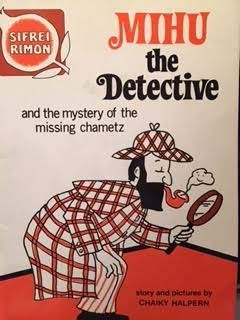 Mihu the Detective and the Mystery of the Missing Chametz
