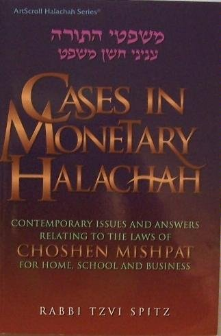 Cases in monetary halachah: Contemporary issues and answers relating to the laws of Choshen mishpat for home, school and business