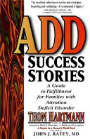 ADD success stories - a guide to fulfillment for families with Attention Deficit Disorder : maps, guidebooks, and travelogues for hunters in this farmer's world