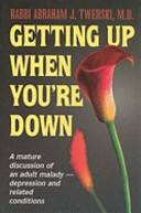 Getting Up When You're Down - A Mature Discussion of an Adult Malady - Depression and Related Conditions