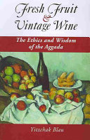 Fresh Fruit & Vintage Wine: The Ethics and Wisdom of the Aggada