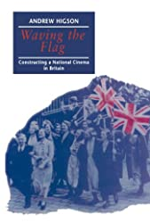 Waving the Flag: Constructing a National Cinema in Britain