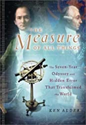 Measure of All Things: The Seven-Year Odyssey and Hidden Error That Transformed the World, The