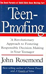 Teen-Proofing: A Revolutionary Approach to Fostering Responsible Decision Making in Your Teenager