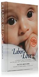 Labor of Love: A Complete Guide to Childbirth for the Mind, Body and Soul of the Jewish Woman, A