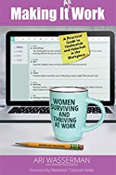 Making It All Work: Women Surviving and Thriving at Work