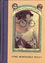 Miserable Mill (A Series of Unfortunate Events, Book 4), The