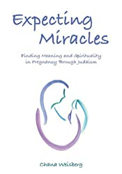 Expecting Miracles: Finding Meaning and Spirituality in Pregnancy Through Judaism